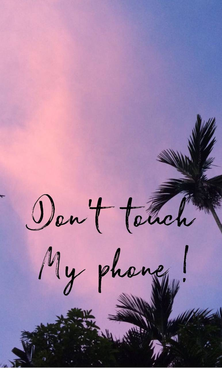 Dont Touch My Phone Wallpaper By Pine97270apple 9d Free