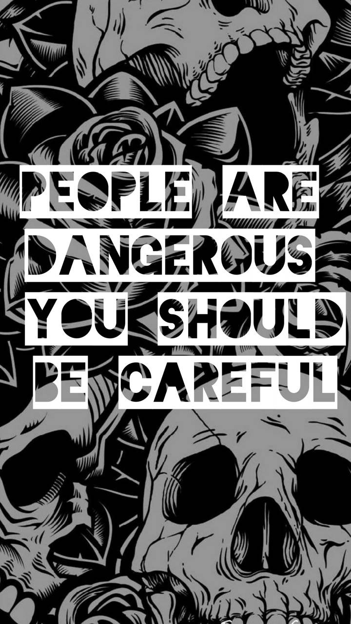 people are dangerous