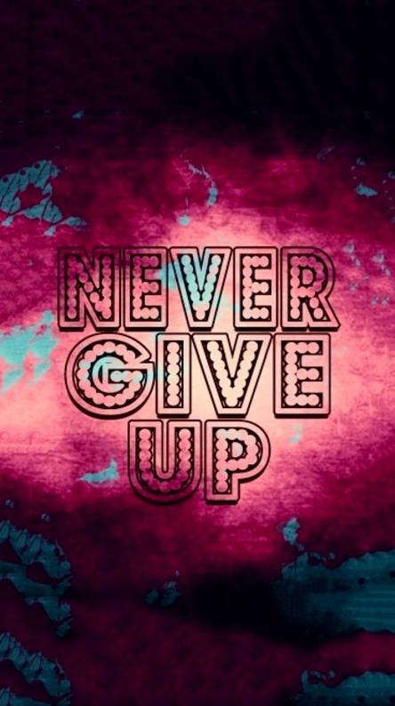 Never Give Up Wallpapers Free By Zedge