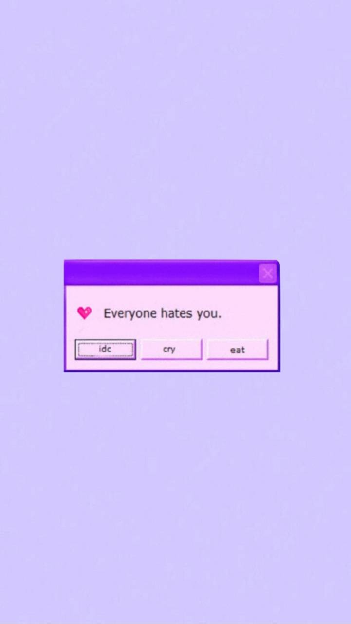 Everyone Hates You