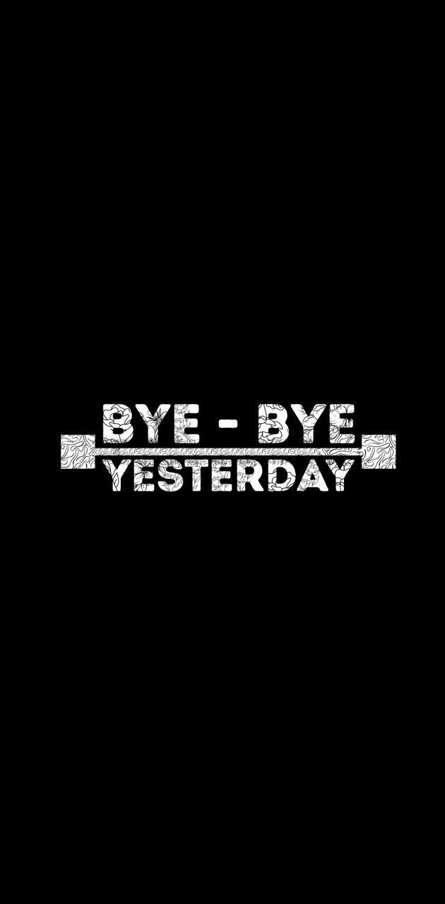 Bye bye yesterday