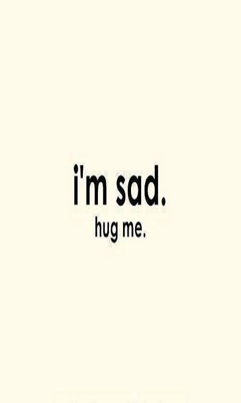 Am Sad Hug Me