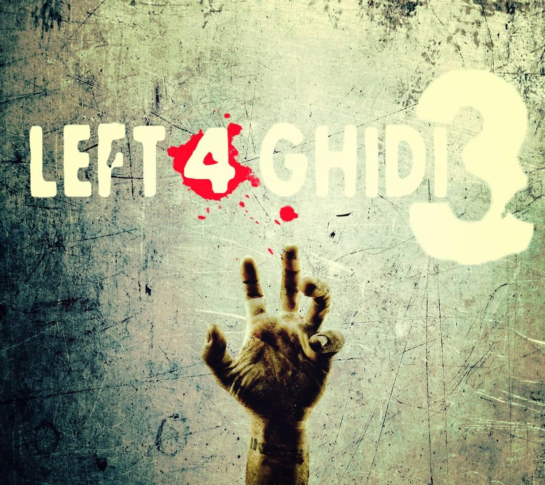 Left 4 Ghidi 3