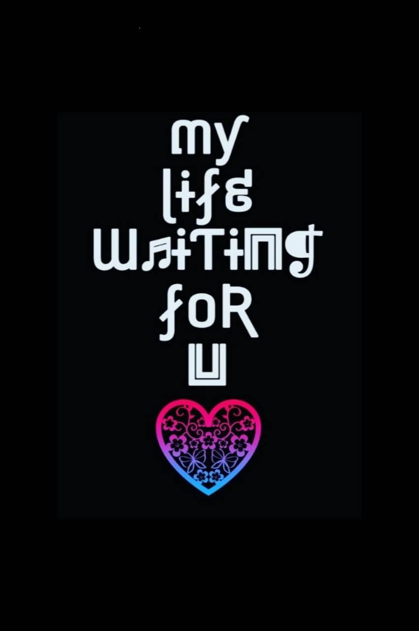My life waiting