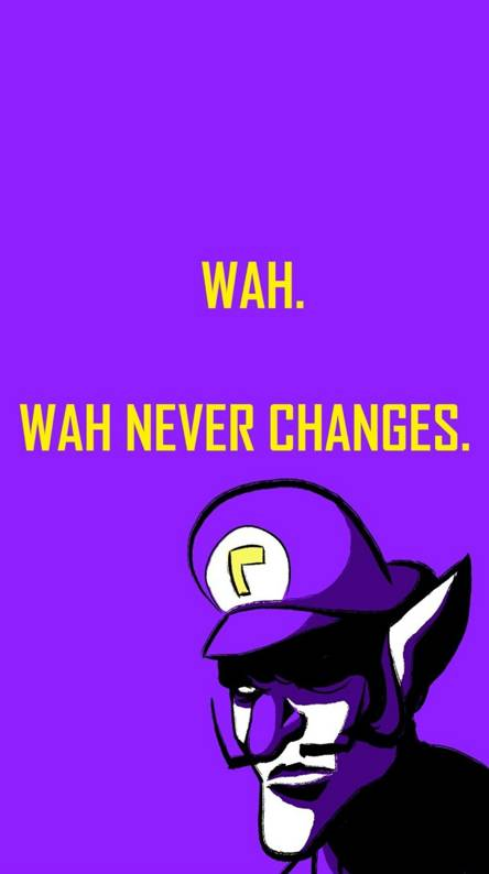 Wah never changes