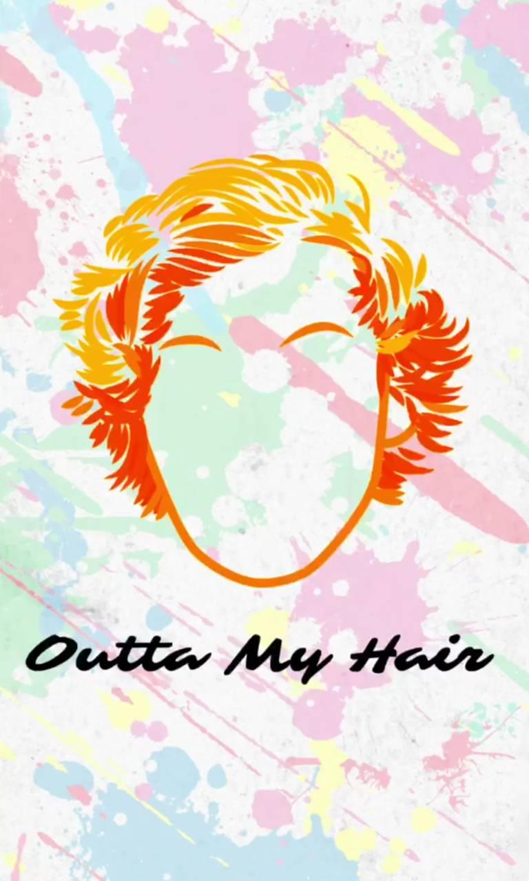 Outta my hair