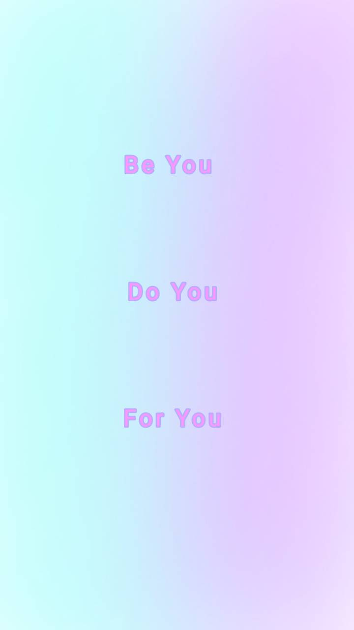 Be Do For YOU