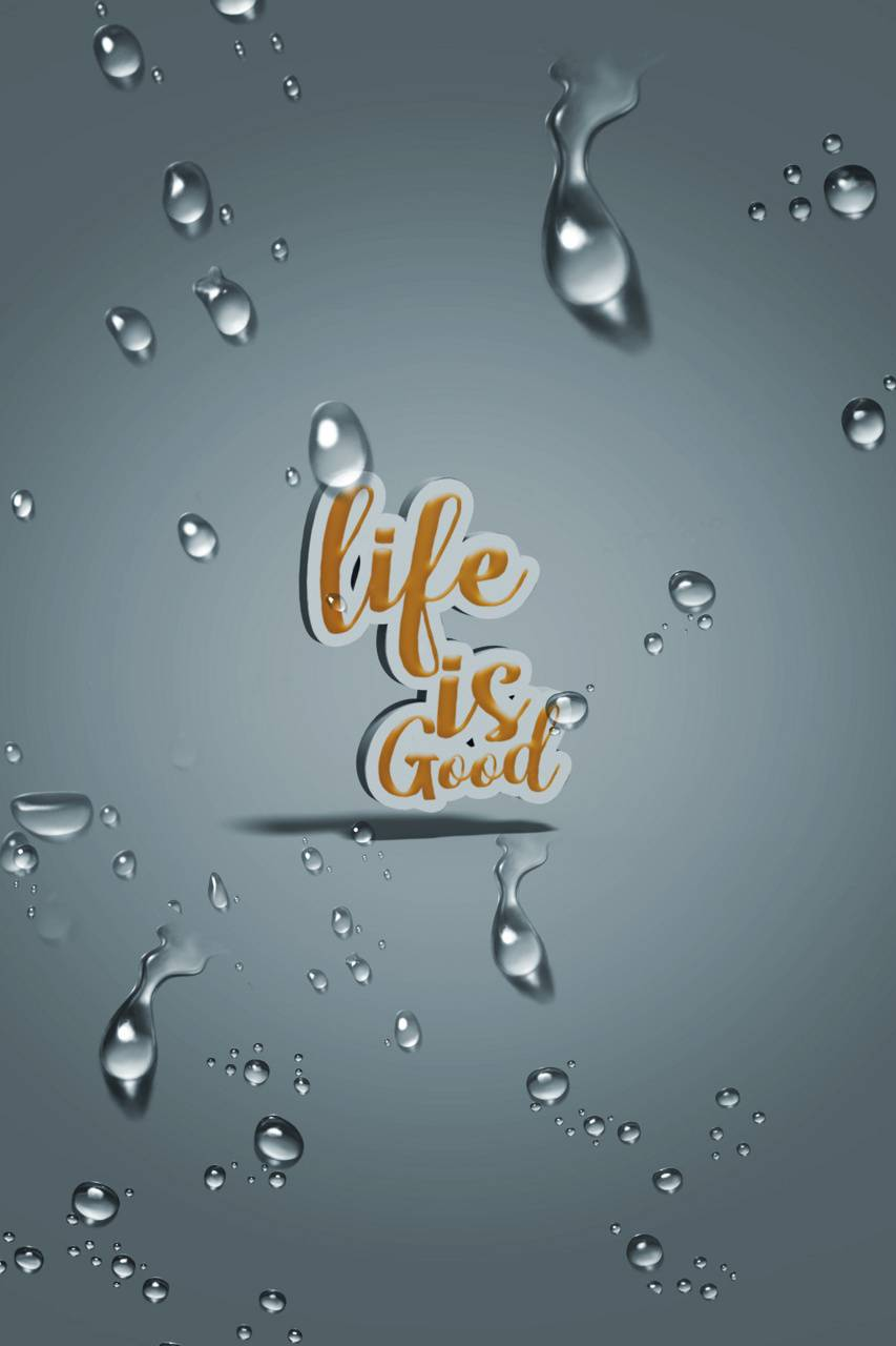 Life Is Good Wallpaper By Poshadanta C2 Free On Zedge