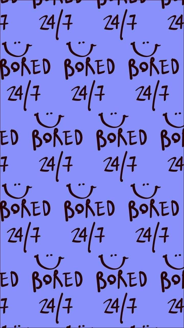 Bored 24 7