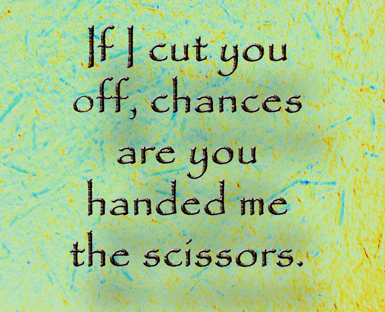 If I Cut You