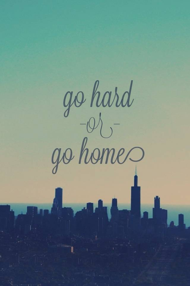 Go Hard Or Go Home Wallpaper By Pinky9801 C1 Free On Zedge