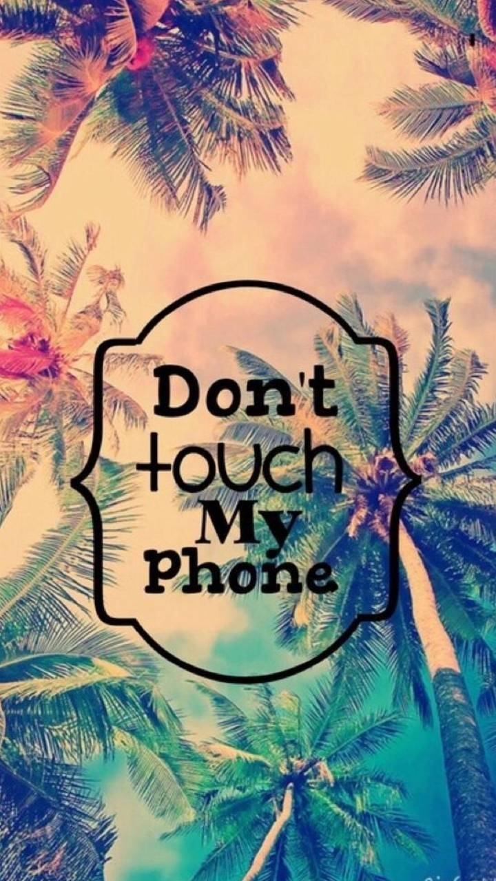 Dont touch my phone